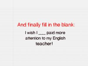 A good English teacher is everything.